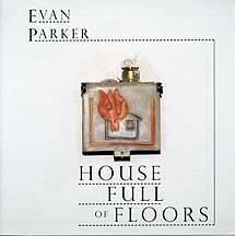 Evan Parker: House Full of Floors